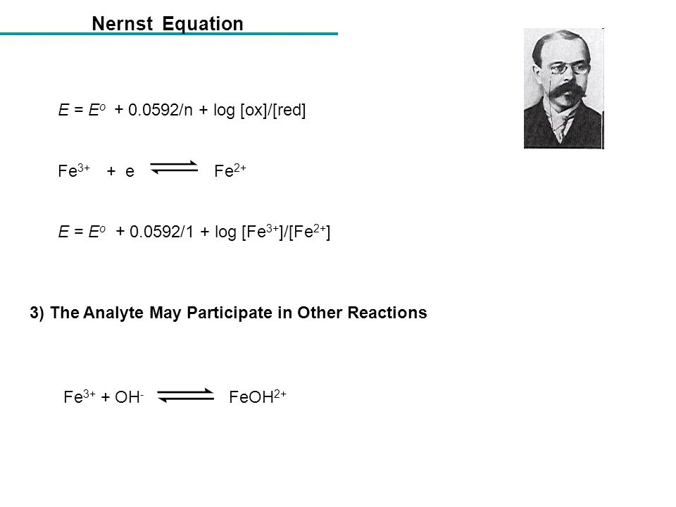Nernst Equation E = Eo + 0.0592/n + log [ox]/[red] Fe3+ + e Fe2+